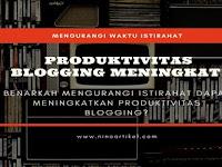 Benarkah Mengurangi Istirahat Produktivitas Blogging Meningkat?