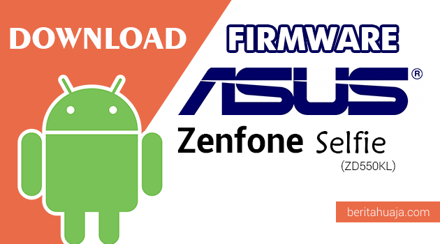 Download Firmware / Stock ROM Asus Zenfone Selfie (ZD550KL) All Versions