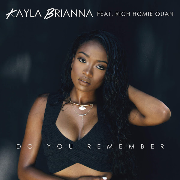Kayla Brianna - Do You Remember (feat. Rich Homie Quan) - Single Cover