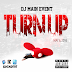 DJ Main Event Presents: The Turn Up (May 6, 2016)