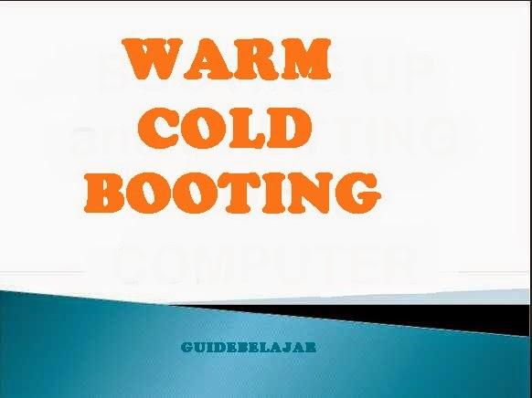 Warm Booting dan Cold Booting