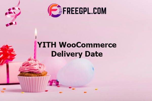 YITH WooCommerce Delivery Date Nulled Download Free