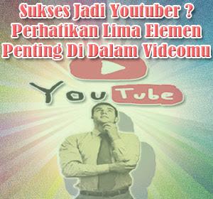 Ingin Sukses Jadi Youtuber? Perhatikan Lima Elemen Penting Ini Dalam Videomu