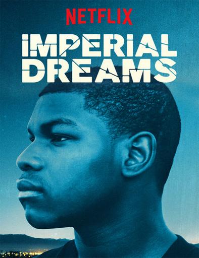 Ver Sueños imperiales (Imperial Dreams) (2014) Online