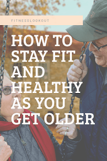 How to stay fit and healthy as you get older