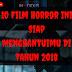 10 Film Horror Ini Siap Menghantuimu Di Tahun 2018