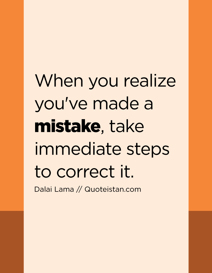 When you realize you've made a mistake, take immediate steps to correct it.