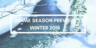 https://nerdificationreviews.blogspot.com/2017/12/anime-season-preview-winter-2018.html