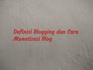 Definisi Blogging dan Cara monetisasi Blog