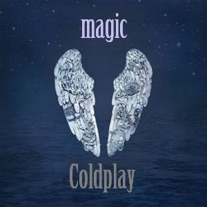 Makna Lagu Magic Coldplay, Arti Lagu Magic Coldplay, Terjemahan Lagu Magic Coldplay, Lirik Lagu Magic Coldplay, Lagu Magic Coldplay, Magic, Coldplay