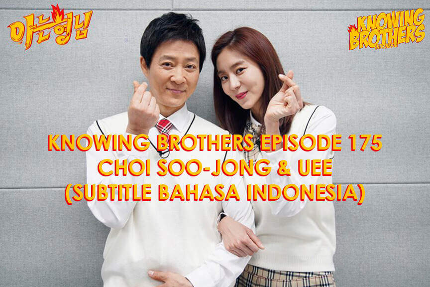 Nonton streaming online & download Knowing Brothers episode 175 bintang tamu Choi Soo-jong & Uee sub Indo