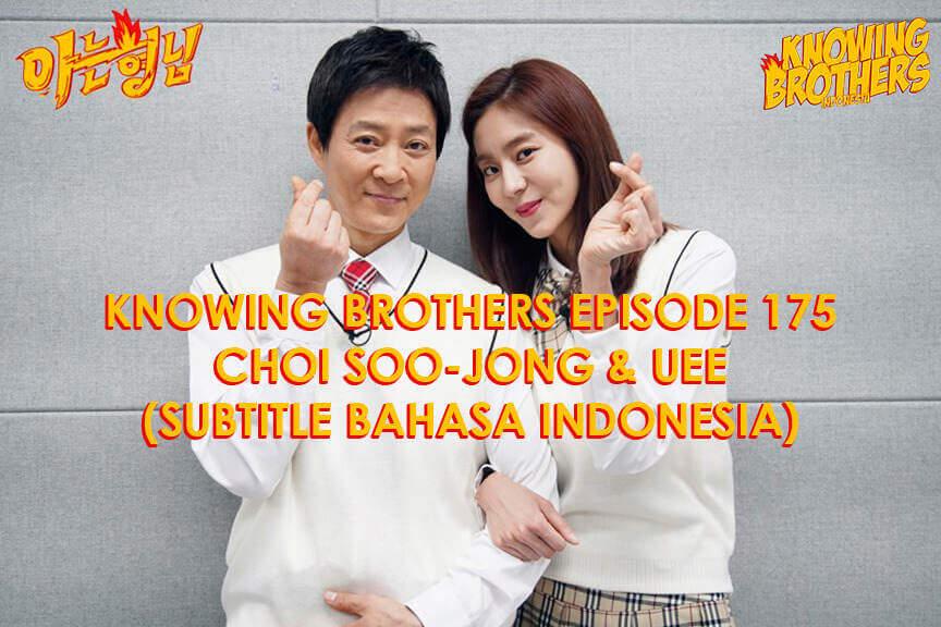 Nonton streaming online & download Knowing Brothers episode 175 bintang tamu Choi Soo-jong & Uee sub Indo