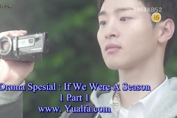 SINOPSIS Drama Spesial : If We Were A Season 1 PART 1