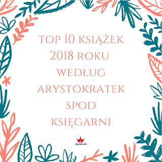 TOP 10 KSIĄŻEK 2018 ROKU WEDŁUG ARYSTOKRATEK!
