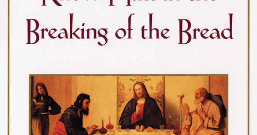 Mystagogy Reading: Know Him in the Breaking of the Bread