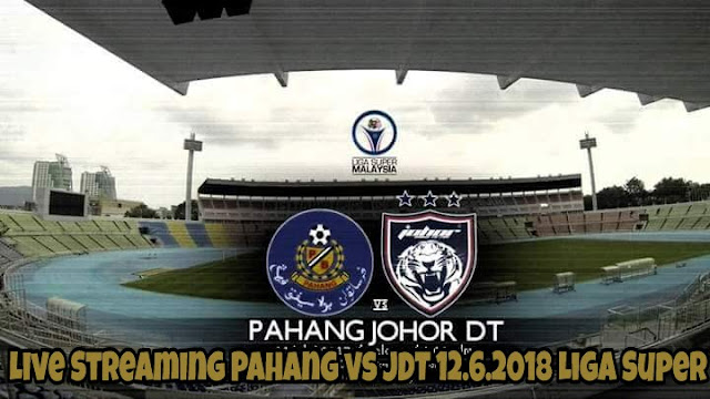 Live Streaming Pahang vs JDT 12.6.2018 Liga Super