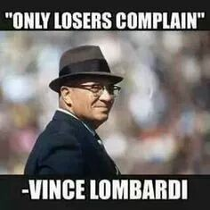 """Only #losers #complain"" - #Vincelombardi"