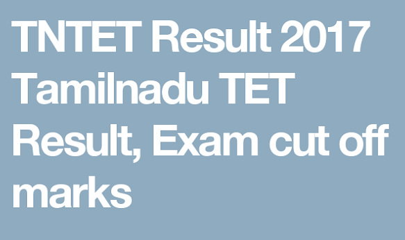 TN TET 2017 Results declared on official website Trb.tn.nic.in, know how to check