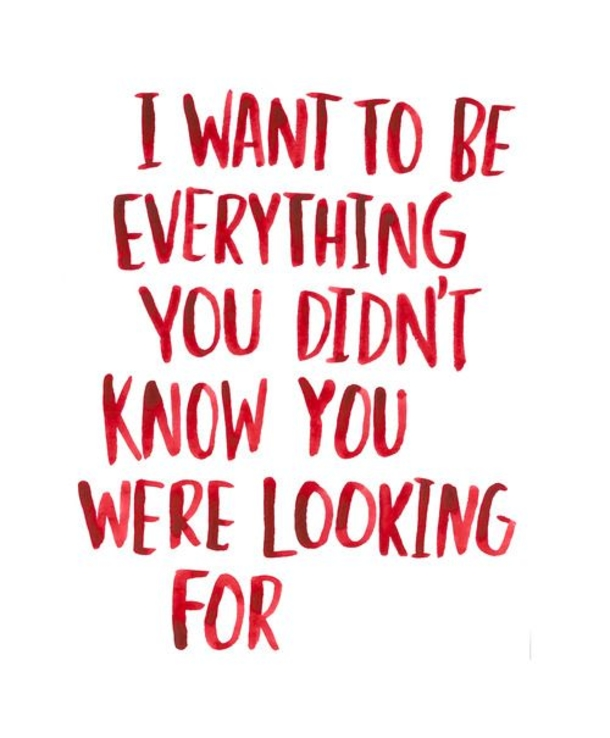 I want to be everything you didnt know you were looking for sweet valentines day quotes and sayings images
