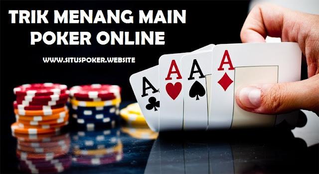 4 Trik Menang Main Poker Online