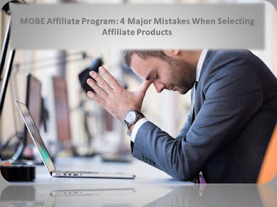 MOBE Affiliate Program: 4 Major Mistakes When Selecting Affiliate Products