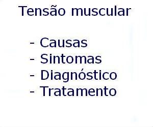 Tensão muscular causas sintomas diagnóstico tratamento prevenção riscos complicações