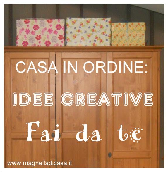 Casa in ordine idee creative fai da te maghella di casa for Casa fai da te