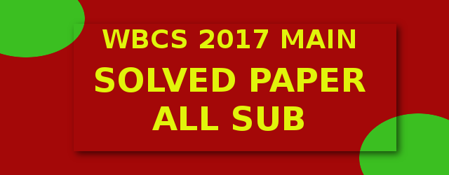WBCS Main 2017 Solved Paper ALL Sub