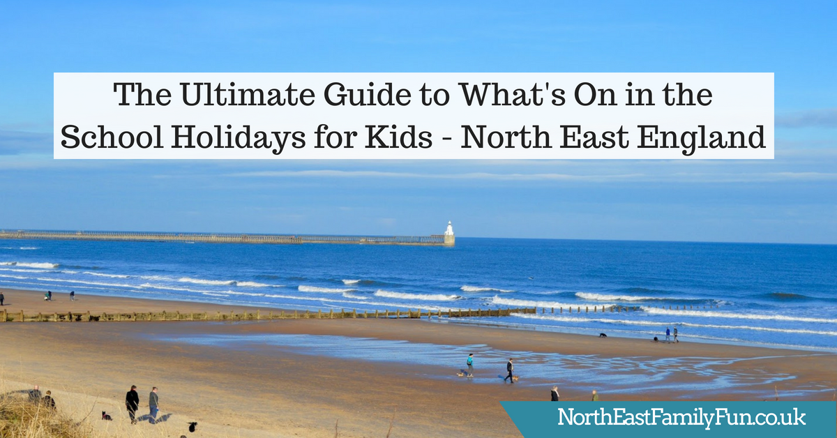 The Ultimate Guide to What's On in the North East for Kids | Summer Holidays 2018