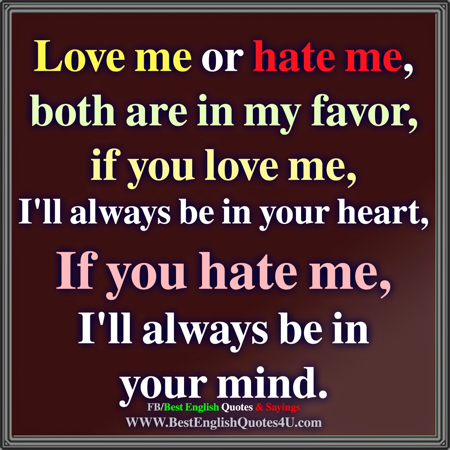 Imágenes De Whether You Love Me Or Hate Me Quotes