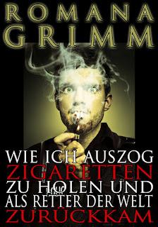 Wie ich auszog Zigaretten zu holen und als Retter der Welt zurückkam von Romana Grimm