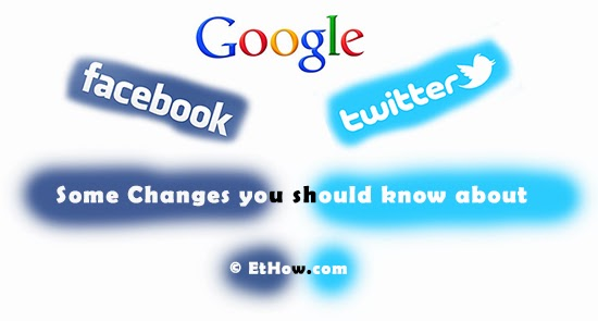 Some changes in top social networks like Facebook, Google and Twitter