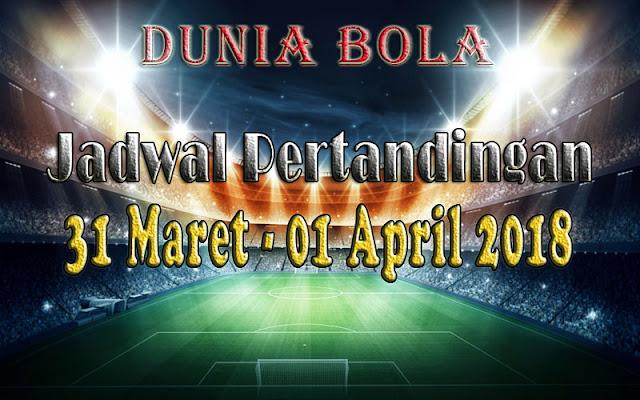 Jadwal Pertandingan Sepak Bola Tanggal 31 Maret - 1 April 2018