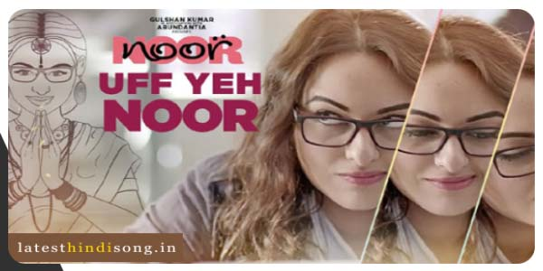 Uff-yeh-Noor-Hindi-Lyrics-From-Movie-Noor