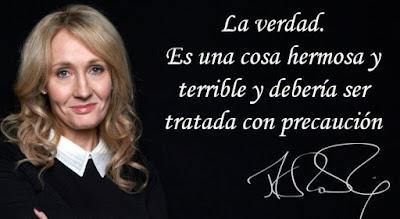 La verdad es una cosa hermosa y terrible y deberia ser tomada con precaucion, JK Rowling, Rafael de la Rosa, El Dragon Mecanico
