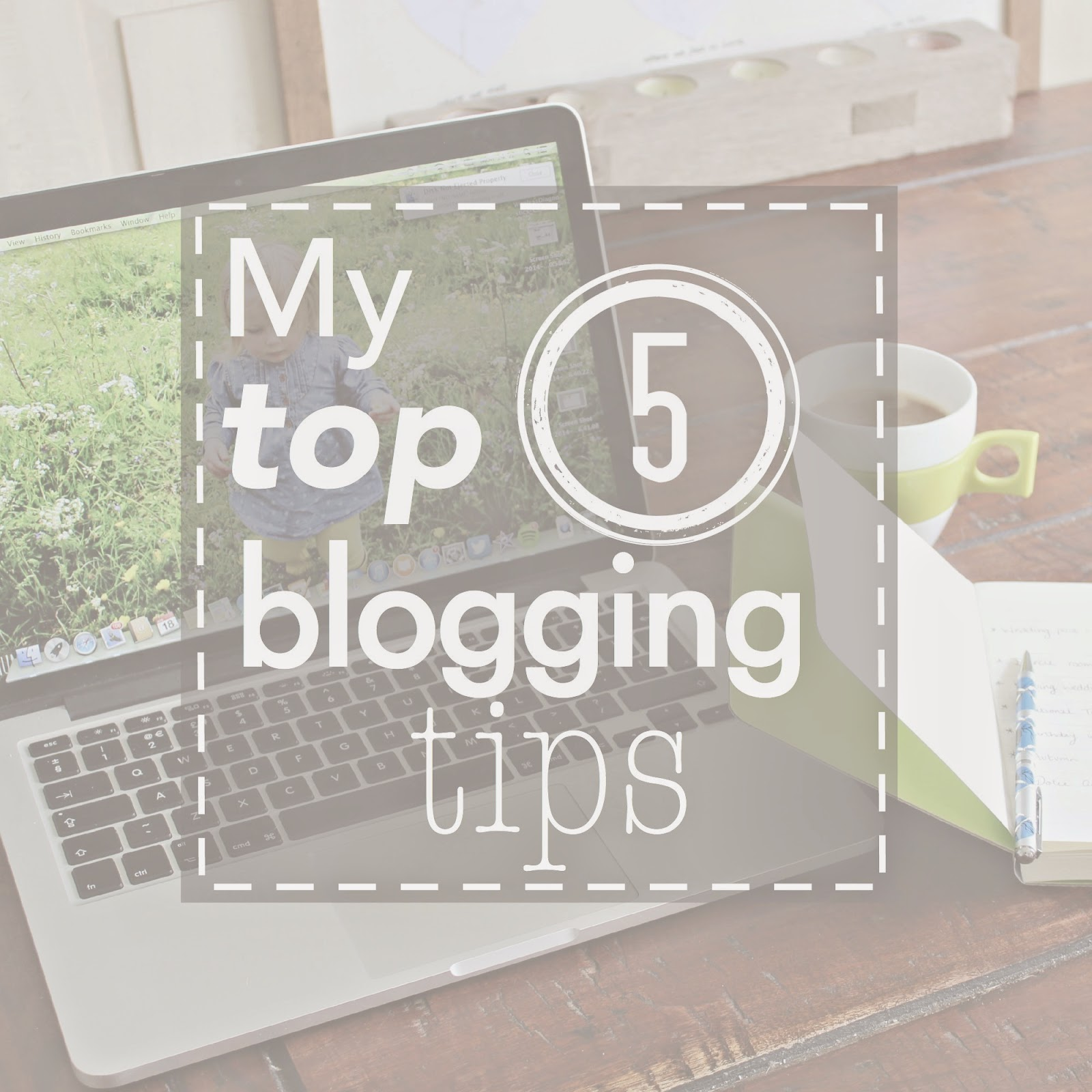 top 5 blogging tips