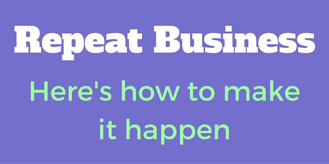 Repeat Business - Here's How To Make It Happen