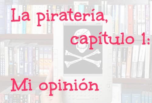 La piratería, capítulo 1: Mi opinión sobre el asunto