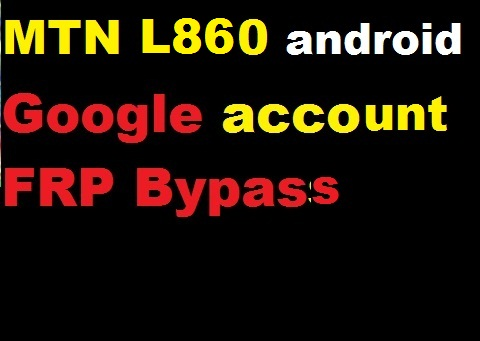 MTN L860 google account reset and FRP bypass