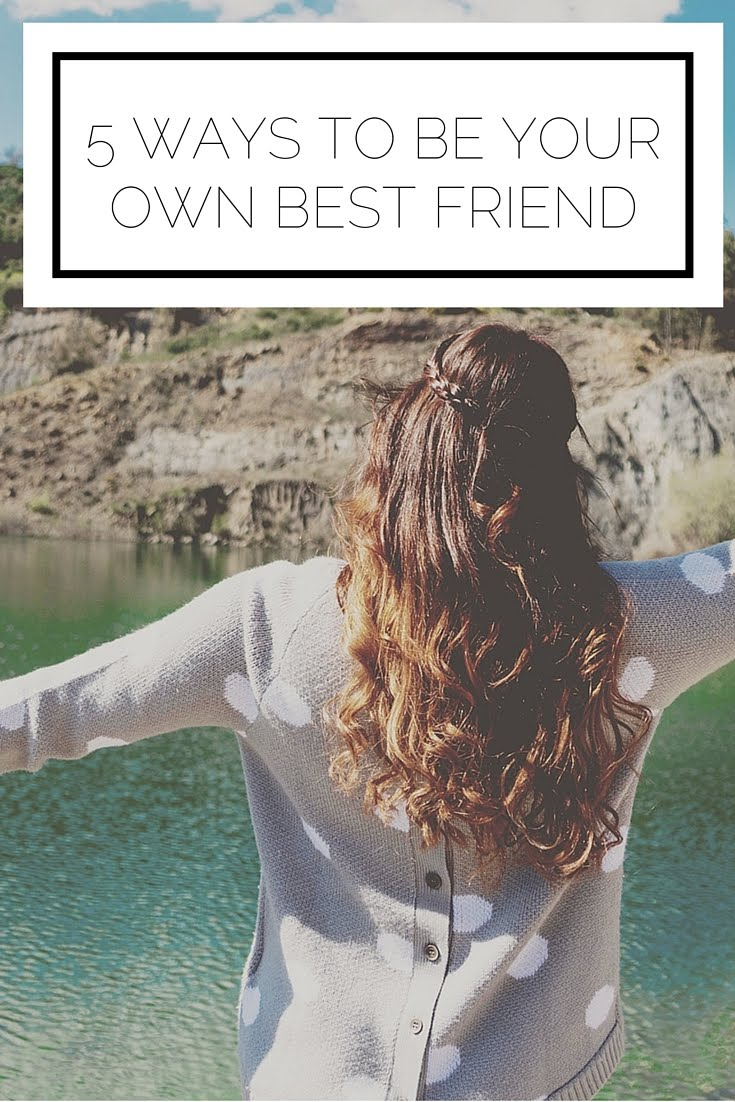 5 Ways To Be Your Own Best Friend