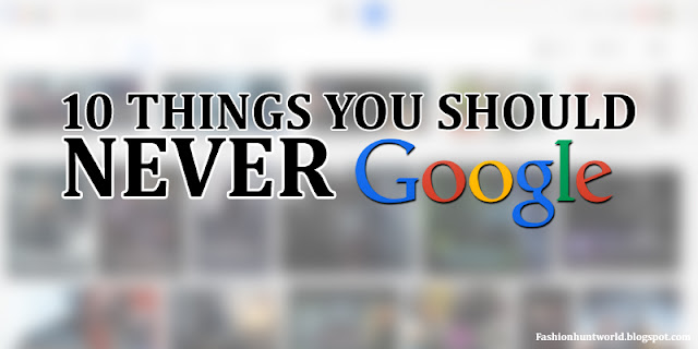 Here Are 10 Things You Should Never Google, Don't Say We Didn't Warn You!