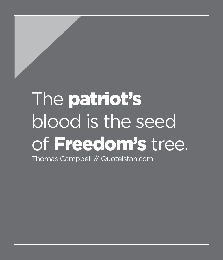 The patriot's blood is the seed of Freedom's tree.