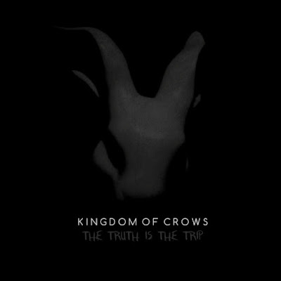 Kingdom of Crows The Truth is the Trip