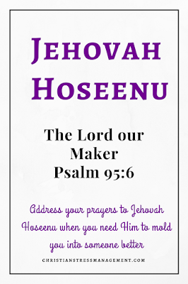Jehovah Hoseenu is from Psalm 95:6 and it means The Lord our Maker