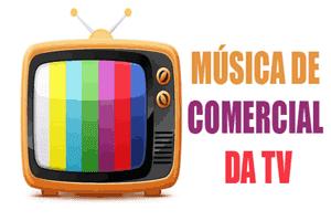 Músicas de Comercial da TV