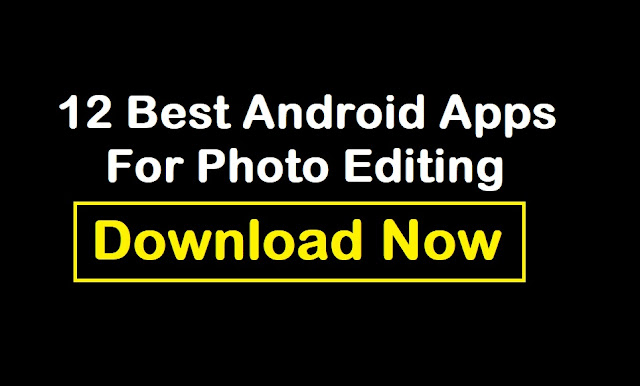 12 Best Android Apps For Photo Editing