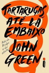 Resenha do livro Tartarugas até la embaixo do Jhon Green da editora intrinseca