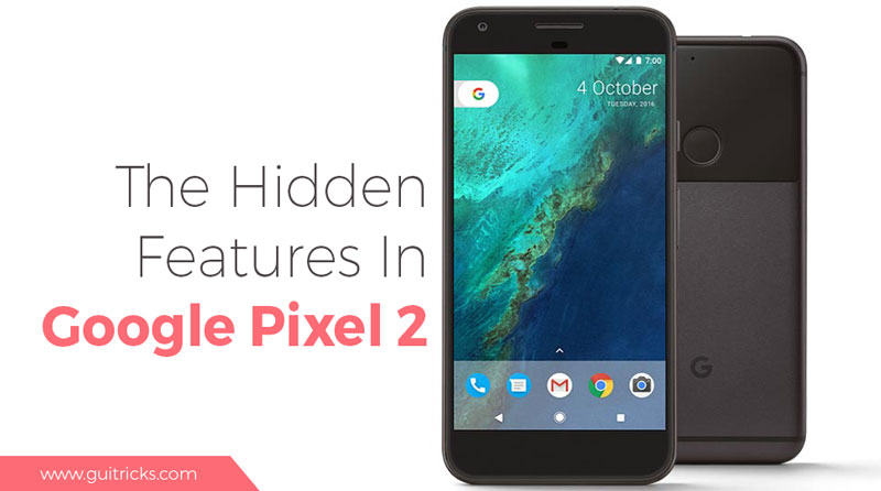 The Hidden Features In Google Pixel 2