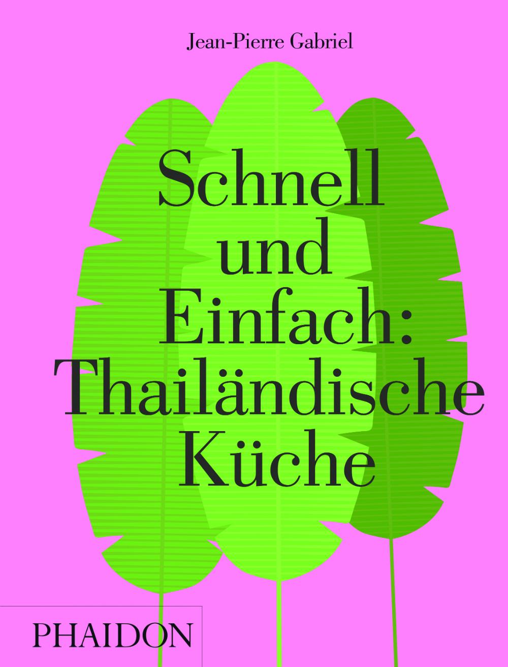 Cover: Kochbuch-Rezension zu Schnell und Einfach: Thailändische Küche von Jean-Pierre Gabriel, erschienen bei Phaidon | Arthurs Tochter kocht. von Astrid Paul