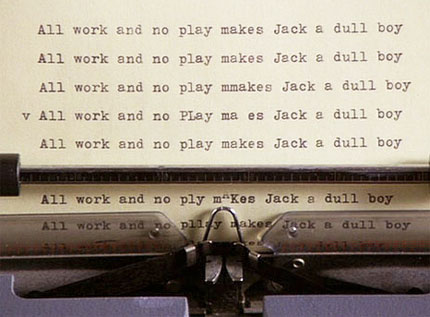 Image result for All Work and No Play Makes Jack a Dull Boy